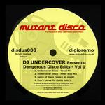 DJ UNDERCOVER - Dangerous Disco Edits Volume 1 (Front Cover)