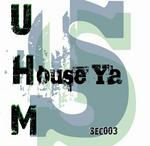 UHM - House Ya (remixes) (Front Cover)
