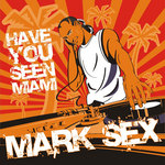 SEX, Mark - Have You Seen Miami (Front Cover)