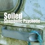 SOILED - Shambolic Psychotic (Front Cover)