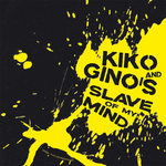 KIKO/GINO'S - Slave Of My Mind EP (Front Cover)