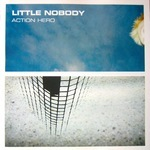 LITTLE NOBODY - Action Hero (Front Cover)