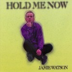 WATSON, Jamie - Hold Me Now (Front Cover)