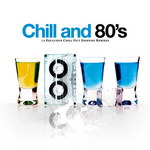Chill & 80's: 12 Exclusive Chill Out Eighties Remixes