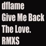 Give Me Back The Love (RMXS 1)