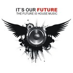 It's Our Future - The Future Is House Music