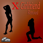 X-Girlfriend Remixed (feat The Wisemen remixes)