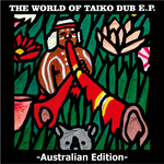 The World Of Taiko Dub EP (Australian Edition)