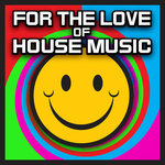 For The Love Of House Music