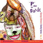 George Clinton's Family Series Vol 2: P Is The Funk