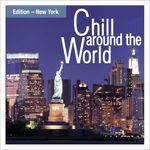 Chill Around The World (Edition New York)