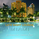 Late Night Lounge Miami - 20 Tracks For A Perfect Night
