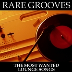 Rare Grooves - The Most Wanted Lounge Songs