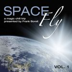 Space Fly Vol 1 - A Magic Chill Trip (presented By Frank Borell)