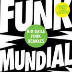 Funk Mundial - The Rio Baile Funk Mixes