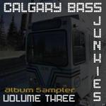 Calgary Bass Junkies: Volume 3 (Album Sampler)