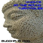 KNIGHTS AT THE ROUND TURNTABLES - Buddha Is God (Front Cover)