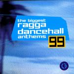 The Biggest Ragga Dancehall Anthems 99