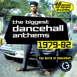 The Biggest Dancehall Anthems 1979-1982