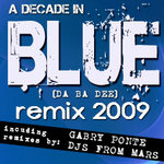 A Decade In Blue (Da Ba Dee) Remix 2009