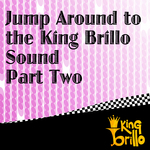 Jump Around To The King Brillo Sound: Part Two