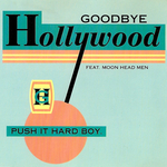 GOODBYE HOLLYWOOD - Push It Hard Boy (Front Cover)