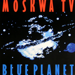 MOSKWA TV - Blue Planet (Front Cover)