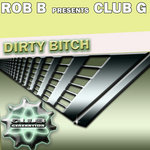 ROB B presents CLUB G - Dirty Bitch (Front Cover)