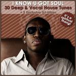 I Know U Got Soul: 30 Deep & Vocal House Tunes (2 Exclusive DJ-mixes)