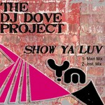 DJ DOVE PROJECT, The - Show Ya Luv (Front Cover)