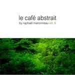 Le Cafe Abstrait Vol 6 by Raphael Marionneau (unmixed tracks)