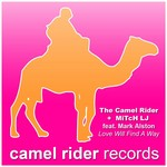 CAMEL RIDER, The/MITCH LJ feat MARK ALSTON - Love Will Find A Way (Front Cover)