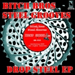 BITCH BROS vs STEEL GROOVES - Drop Steel EP (Front Cover)