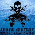 Santa Muerte Session 3: Atlantic Pacific