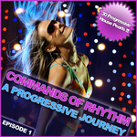 Commands Of Rhythm: A Progressive Journey Episode 1