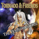 Tornado & Friends The Boostbusters!