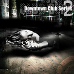 Downtown Club Series: Vol 02 (unmixed tracks)