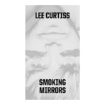 CURTISS, Lee - Smoking Mirrors (Front Cover)