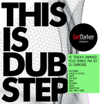 GetDarker Presents This Is Dubstep (unmixed tracks)