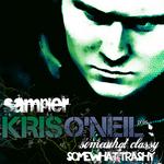 Kris O'Neil Presents: Somewhat Classy Somewhat Trashy Sampler