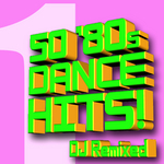 50 '80s Dance Hits: DJ Remixed