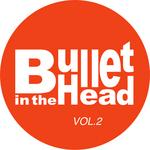 Bullet In The Head Vol 2