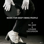 Music For Deep Vibing People: A Nu Jazz & Lounge Excursion (Vol 1)