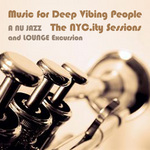 Music For Deep Vibing People: The NYC ity Sessions (A Nu Jazz & Lounge Excursion)