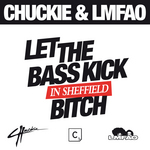 CHUCKIE/LMFAO - Let The Bass Kick Miami Bitch (Sheffield version) (Front Cover)