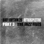 Body Rhythm 20 Retrospective: Part 3 (The Jazz Files)