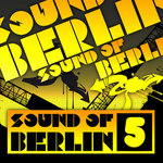 Sound Of Berlin 5: The Finest Club Sounds Selection Of House Electro Minimal & Techno (unmixed tracks)
