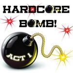 Hardcore Bomb Act 1