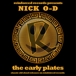 Reinforced Presents Nick O-D: The Early Plates