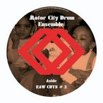 MOTOR CITY DRUM ENSEMBLE - Raw Cuts #3 & 4 (Front Cover)
